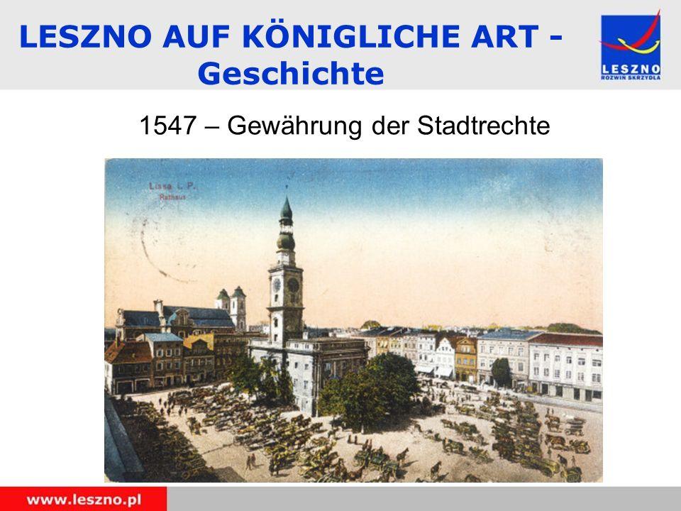 1547 – Gewährung der Stadtrechte LESZNO AUF KÖNIGLICHE ART - Geschichte