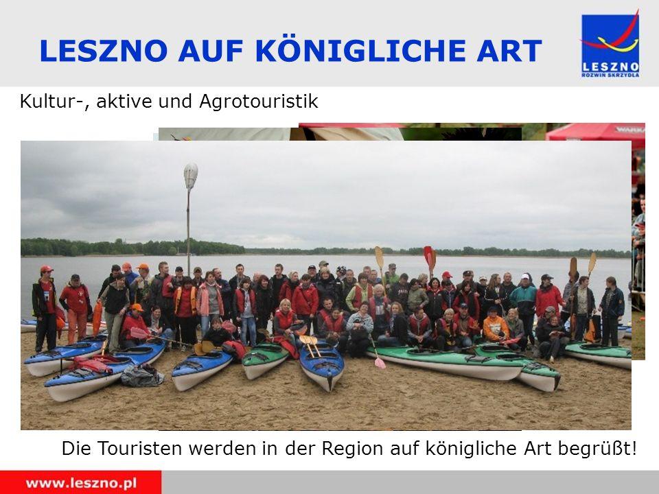 LESZNO AUF KÖNIGLICHE ART Kultur-, aktive und Agrotouristik Die Touristen werden in der Region auf königliche Art begrüßt!