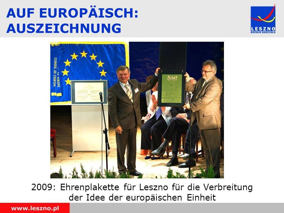 2009: Ehrenplakette für Leszno für die Verbreitung der Idee der europäischen Einheit AUF EUROPÄISCH: AUSZEICHNUNG