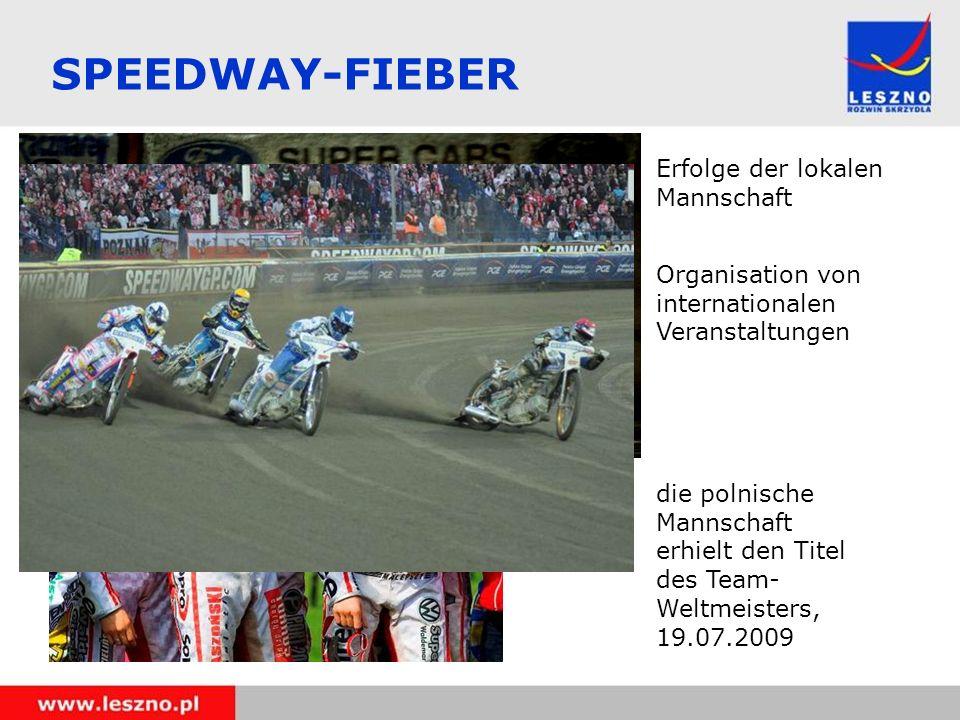 Erfolge der lokalen Mannschaft SPEEDWAY-FIEBER die polnische Mannschaft erhielt den Titel des Team- Weltmeisters, 19.07.2009 Organisation von internationalen Veranstaltungen
