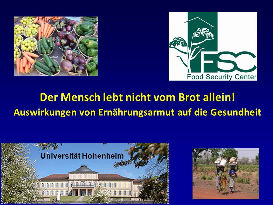 Der Mensch lebt nicht vom Brot allein! Auswirkungen von Ernährungsarmut auf die Gesundheit Universität Hohenheim