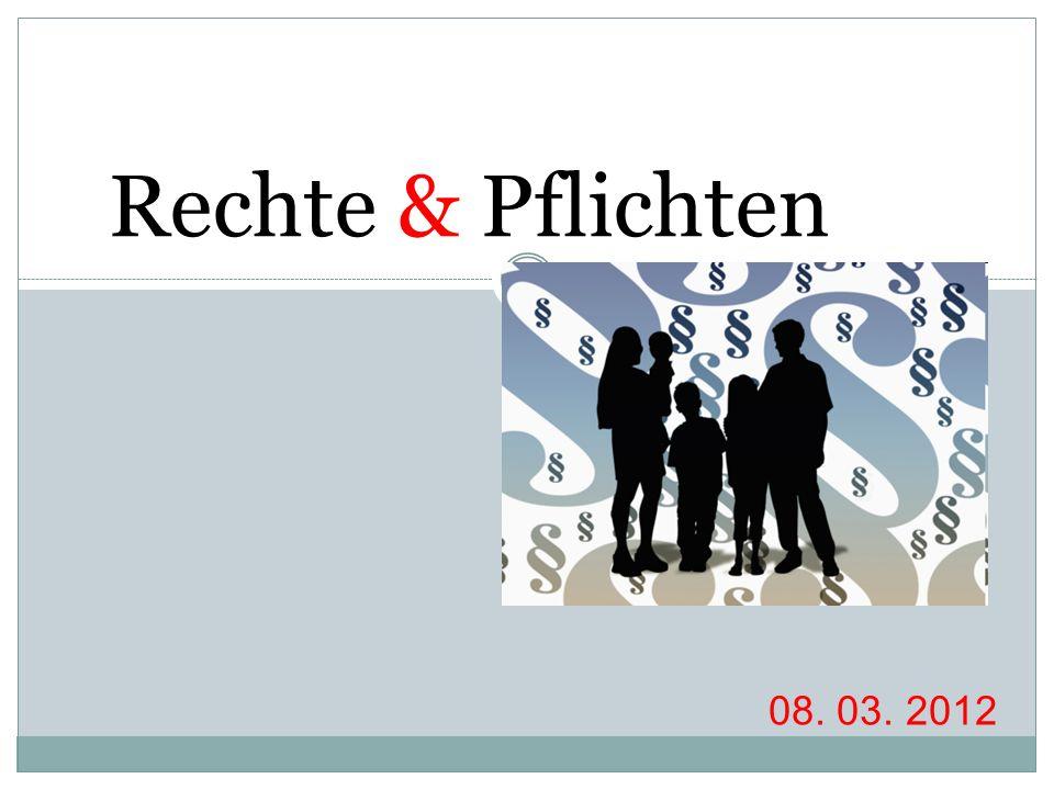 Rechte & Pflichten 08. 03. 2012
