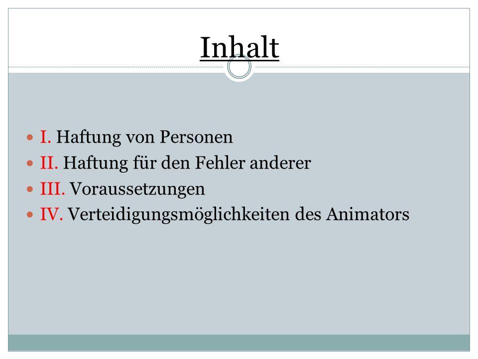 Inhalt I. Haftung von Personen II. Haftung für den Fehler anderer III. Voraussetzungen IV. Verteidigungsmöglichkeiten des Animators