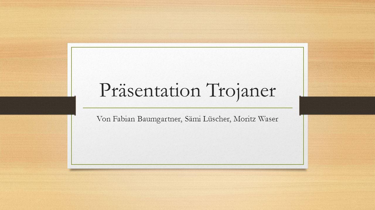 Präsentation Trojaner Von Fabian Baumgartner, Sämi Lüscher, Moritz Waser