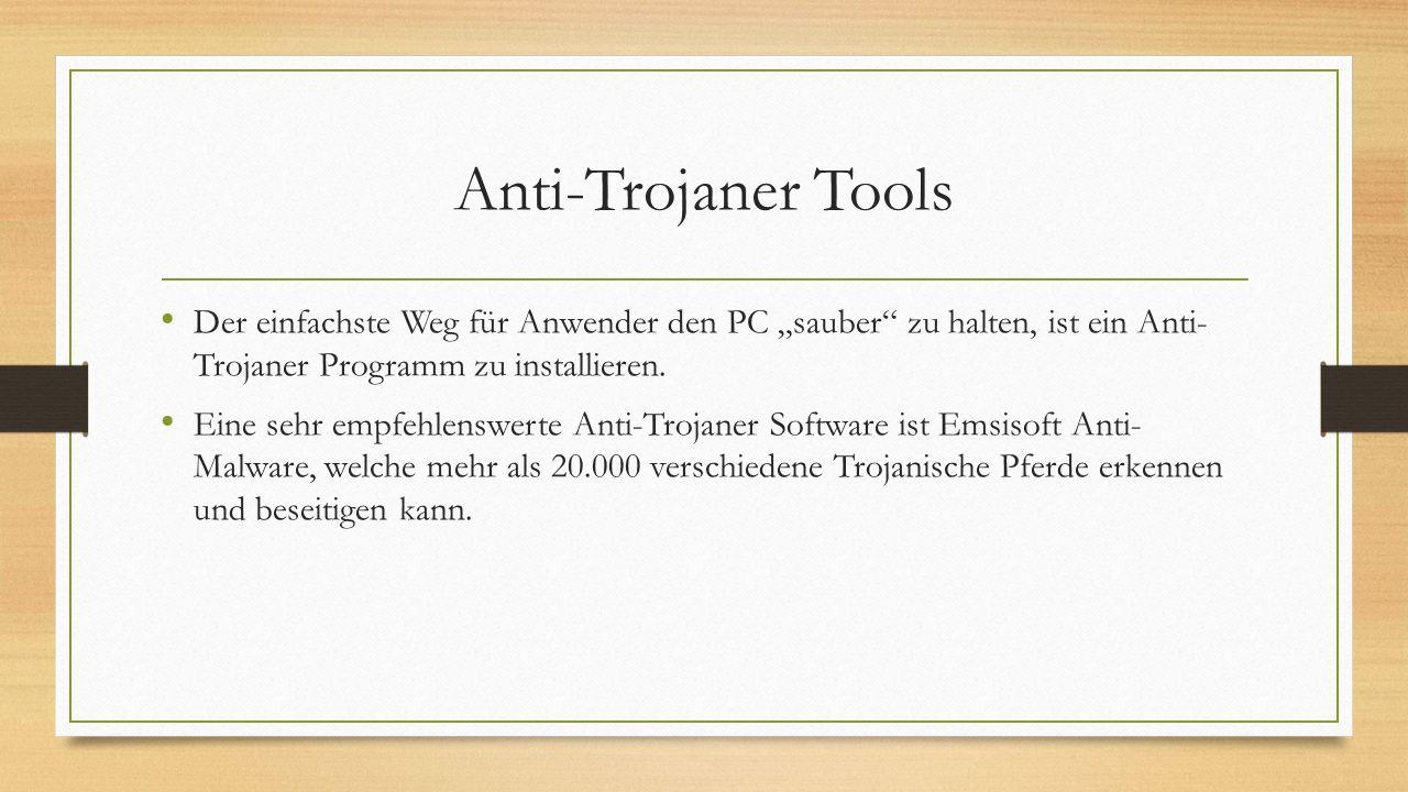 Anti-Trojaner Tools Der einfachste Weg für Anwender den PC sauber zu halten, ist ein Anti- Trojaner Programm zu installieren. Eine sehr empfehlenswert