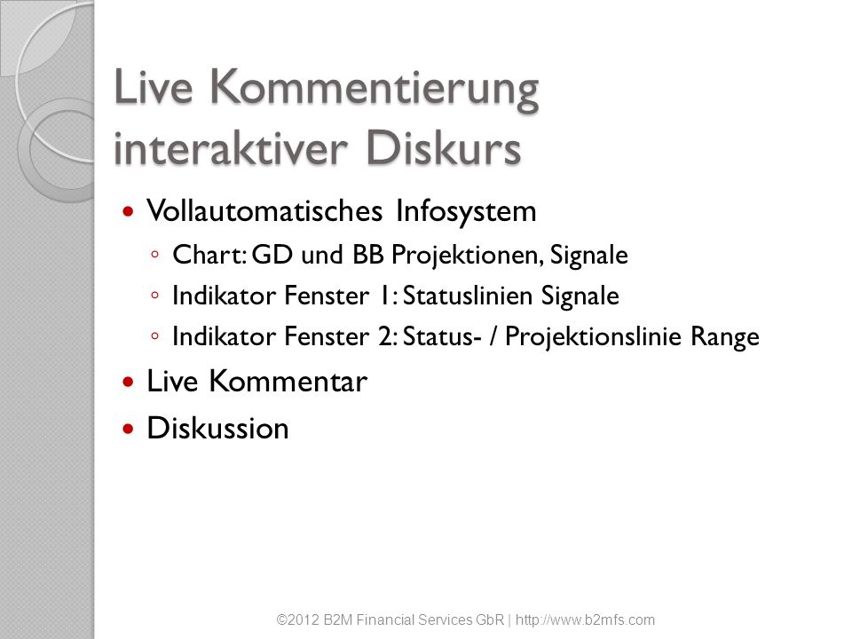 Live Kommentierung interaktiver Diskurs Vollautomatisches Infosystem Chart: GD und BB Projektionen, Signale Indikator Fenster 1: Statuslinien Signale
