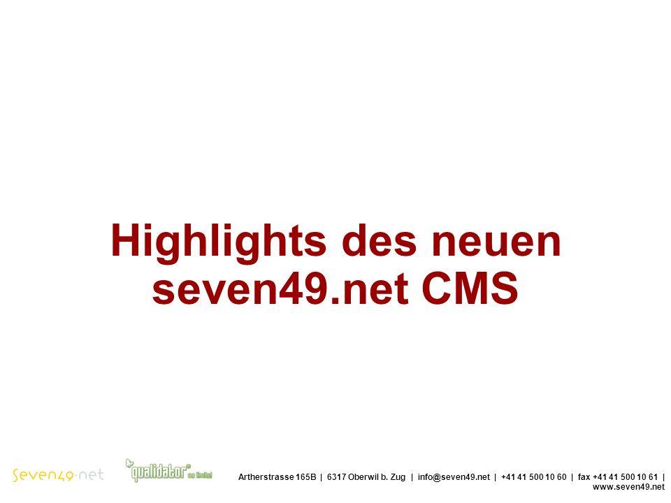 Highlights des neuen seven49.net CMS Artherstrasse 165B | 6317 Oberwil b.