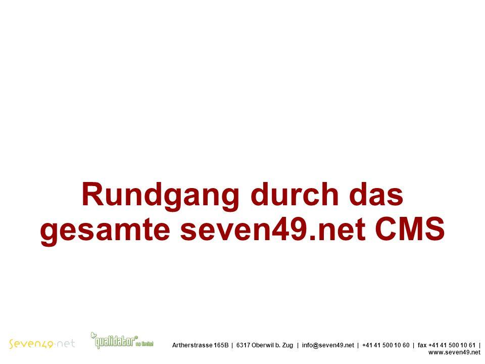 Rundgang durch das gesamte seven49.net CMS Artherstrasse 165B | 6317 Oberwil b.