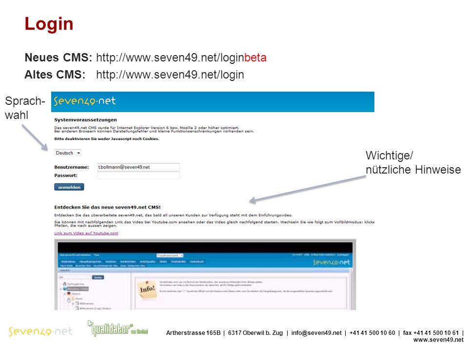 Login Neues CMS: http://www.seven49.net/loginbeta Altes CMS: http://www.seven49.net/login Artherstrasse 165B | 6317 Oberwil b.