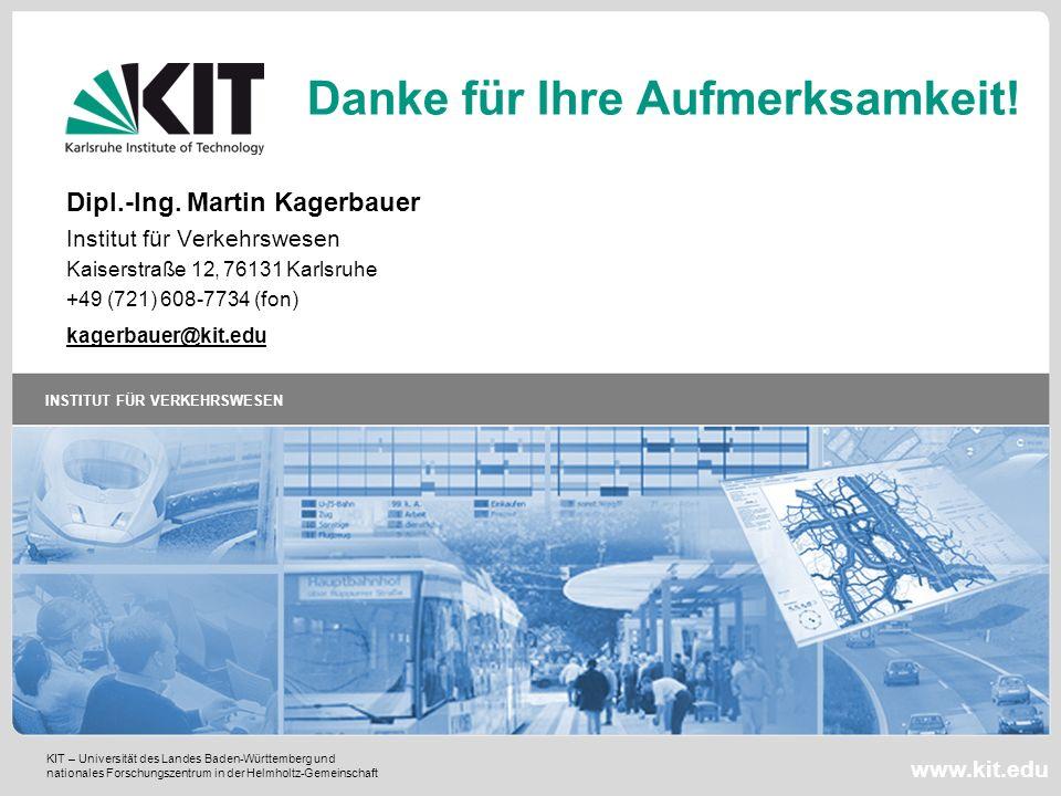 KIT – Universität des Landes Baden-Württemberg und nationales Forschungszentrum in der Helmholtz-Gemeinschaft www.kit.edu INSTITUT FÜR VERKEHRSWESEN Danke für Ihre Aufmerksamkeit.