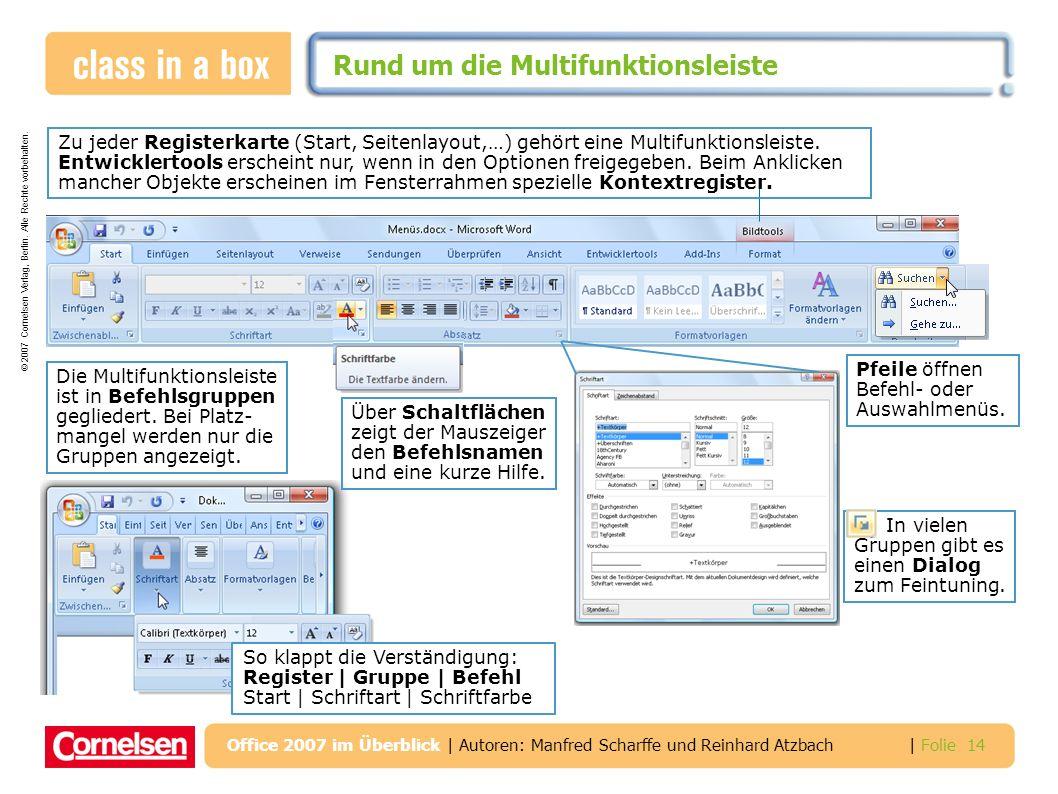 © 2007 Cornelsen Verlag, Berlin. Alle Rechte vorbehalten. | Folie 14 Office 2007 im Überblick | Autoren: Manfred Scharffe und Reinhard Atzbach Rund um