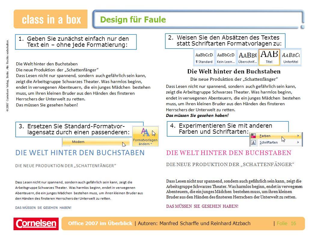 © 2007 Cornelsen Verlag, Berlin. Alle Rechte vorbehalten. | Folie 16 Office 2007 im Überblick | Autoren: Manfred Scharffe und Reinhard Atzbach Design