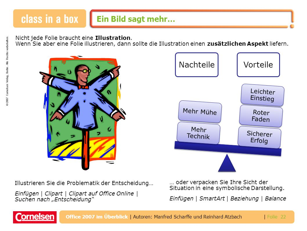 © 2007 Cornelsen Verlag, Berlin. Alle Rechte vorbehalten. | Folie 22 Office 2007 im Überblick | Autoren: Manfred Scharffe und Reinhard Atzbach Ein Bil
