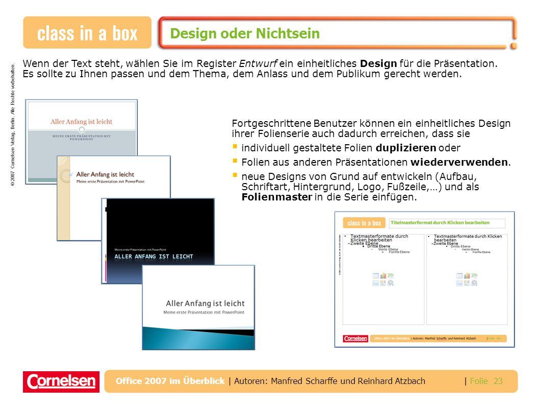 © 2007 Cornelsen Verlag, Berlin. Alle Rechte vorbehalten. | Folie 23 Office 2007 im Überblick | Autoren: Manfred Scharffe und Reinhard Atzbach Design