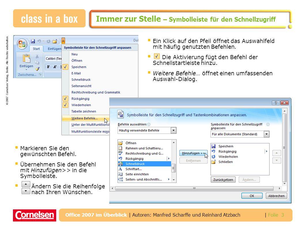 © 2007 Cornelsen Verlag, Berlin. Alle Rechte vorbehalten. | Folie 3 Office 2007 im Überblick | Autoren: Manfred Scharffe und Reinhard Atzbach Immer zu