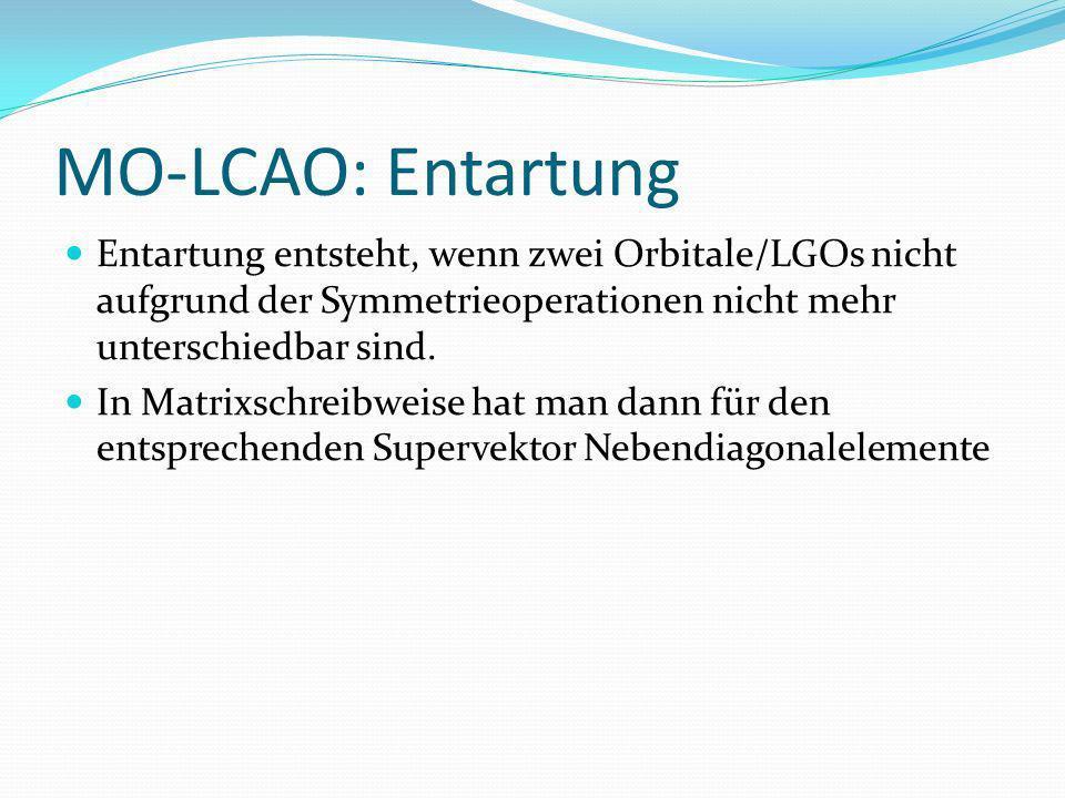 MO-LCAO: Entartung Entartung entsteht, wenn zwei Orbitale/LGOs nicht aufgrund der Symmetrieoperationen nicht mehr unterschiedbar sind. In Matrixschrei