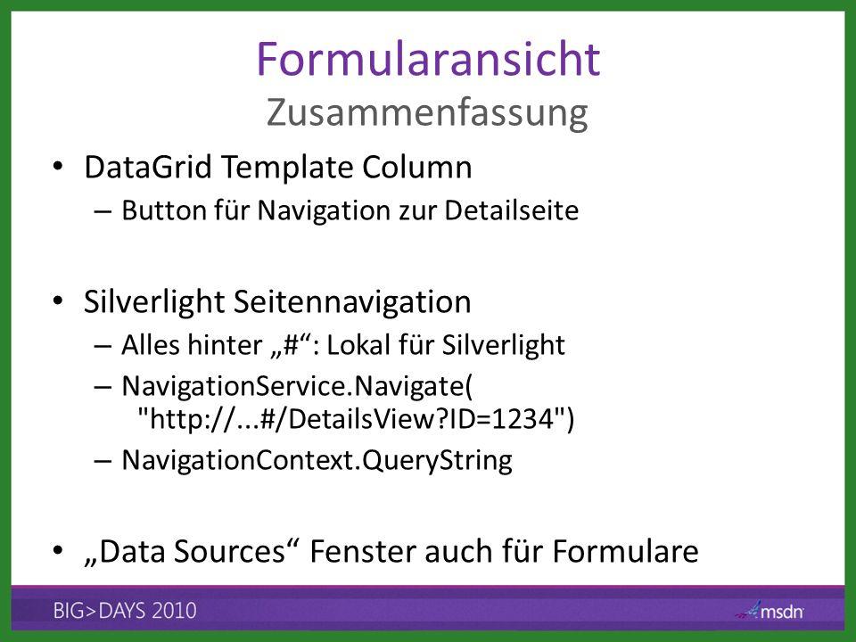 DataGrid Template Column – Button für Navigation zur Detailseite Silverlight Seitennavigation – Alles hinter #: Lokal für Silverlight – NavigationService.Navigate( http://...#/DetailsView?ID=1234 ) – NavigationContext.QueryString Data Sources Fenster auch für Formulare Zusammenfassung