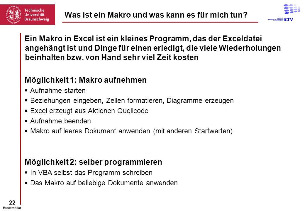 22 Bradtmöller Ein Makro in Excel ist ein kleines Programm, das der Exceldatei angehängt ist und Dinge für einen erledigt, die viele Wiederholungen be