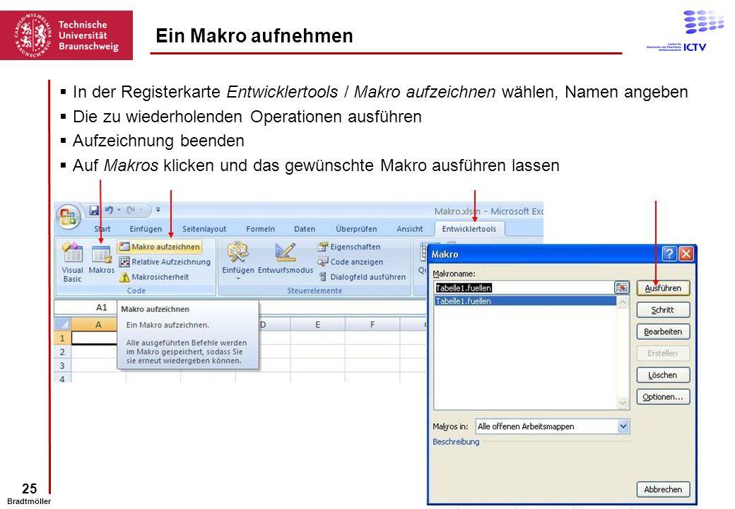 25 Bradtmöller In der Registerkarte Entwicklertools / Makro aufzeichnen wählen, Namen angeben Die zu wiederholenden Operationen ausführen Aufzeichnung