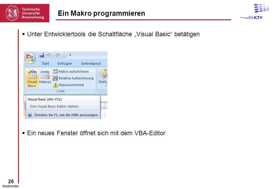26 Bradtmöller Unter Entwicklertools die Schaltfläche Visual Basic betätigen Ein neues Fenster öffnet sich mit dem VBA-Editor Ein Makro programmieren