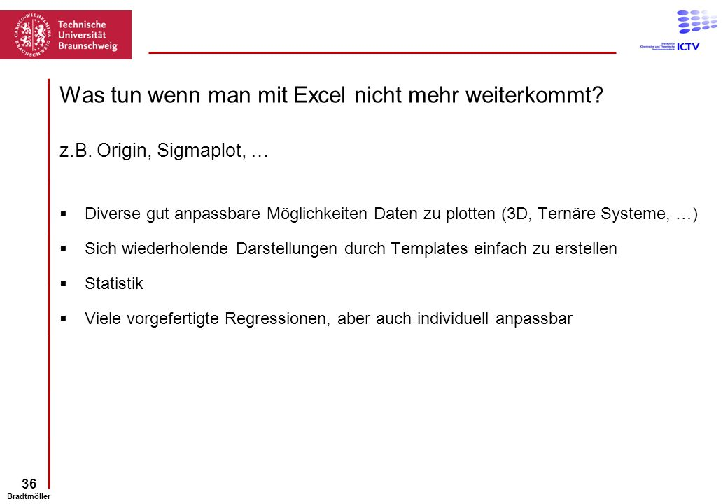36 Bradtmöller Was tun wenn man mit Excel nicht mehr weiterkommt? z.B. Origin, Sigmaplot, … Diverse gut anpassbare Möglichkeiten Daten zu plotten (3D,