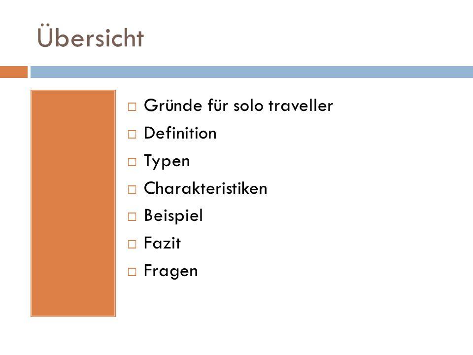 Übersicht Gründe für solo traveller Definition Typen Charakteristiken Beispiel Fazit Fragen