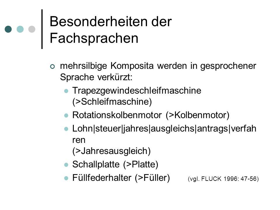 Besonderheiten der Fachsprachen mehrsilbige Komposita werden in gesprochener Sprache verkürzt: Trapezgewindeschleifmaschine (>Schleifmaschine) Rotatio