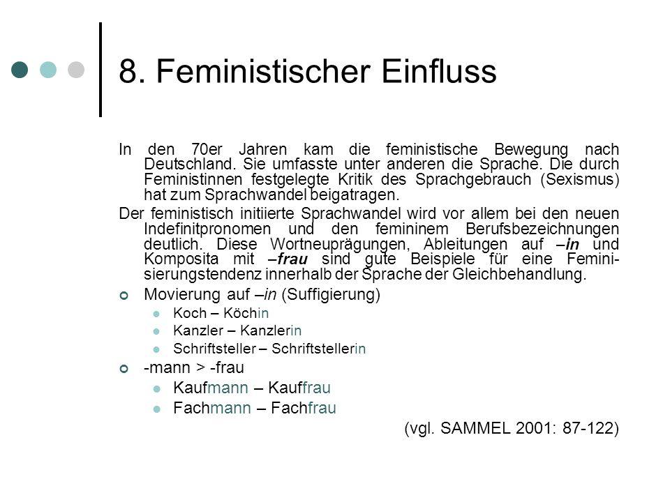 8. Feministischer Einfluss In den 70er Jahren kam die feministische Bewegung nach Deutschland. Sie umfasste unter anderen die Sprache. Die durch Femin