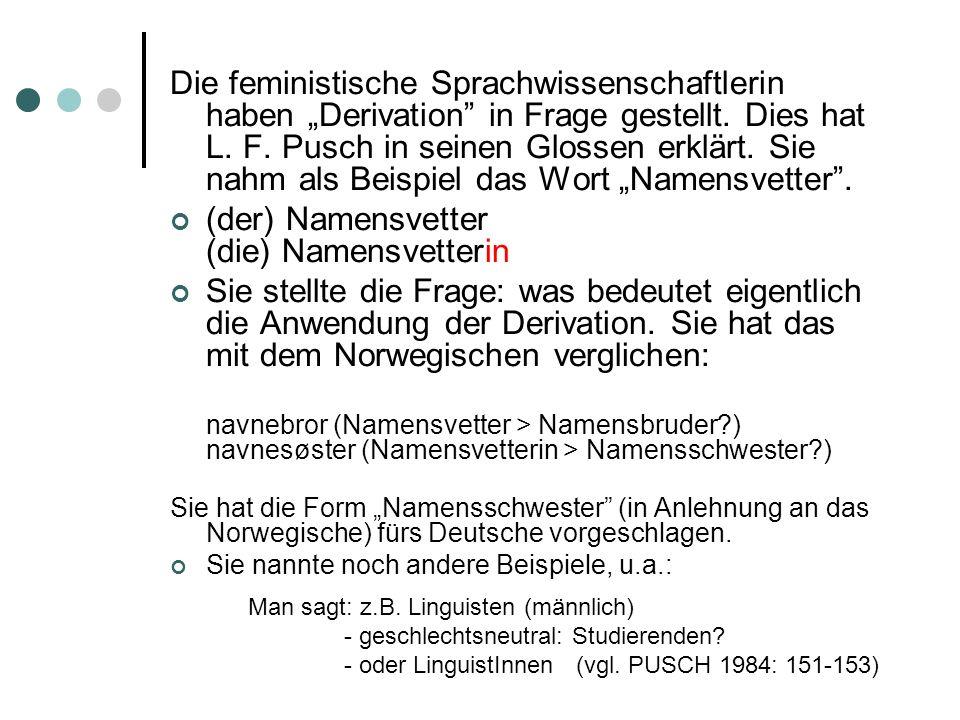 Die feministische Sprachwissenschaftlerin haben Derivation in Frage gestellt. Dies hat L. F. Pusch in seinen Glossen erklärt. Sie nahm als Beispiel da