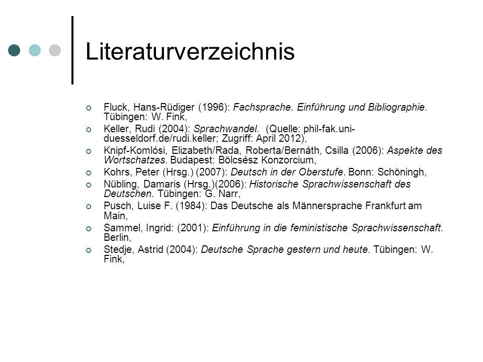 Literaturverzeichnis Fluck, Hans-Rüdiger (1996): Fachsprache. Einführung und Bibliographie. Tübingen: W. Fink, Keller, Rudi (2004): Sprachwandel. (Que