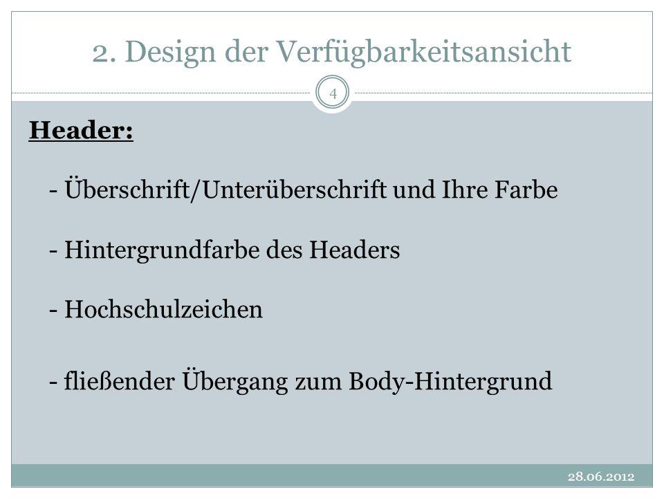 2. Design der Verfügbarkeitsansicht 28.06.2012 4 Header: - Überschrift/Unterüberschrift und Ihre Farbe - Hintergrundfarbe des Headers - Hochschulzeich