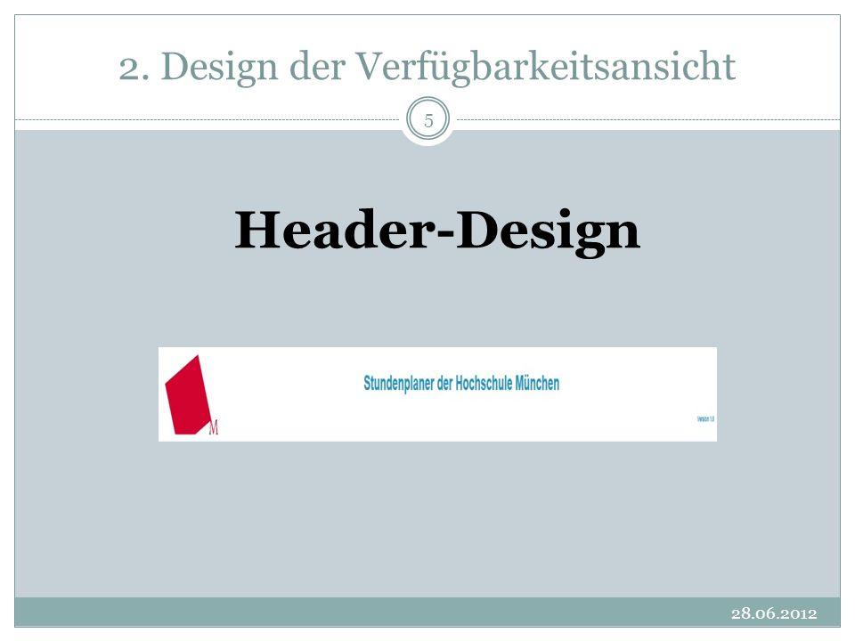 2. Design der Verfügbarkeitsansicht 28.06.2012 5 Header-Design