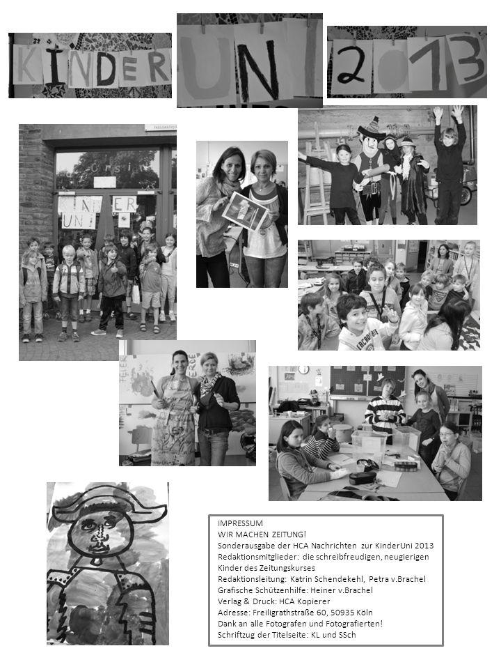 IMPRESSUM WIR MACHEN ZEITUNG! Sonderausgabe der HCA Nachrichten zur KinderUni 2013 Redaktionsmitglieder: die schreibfreudigen, neugierigen Kinder des