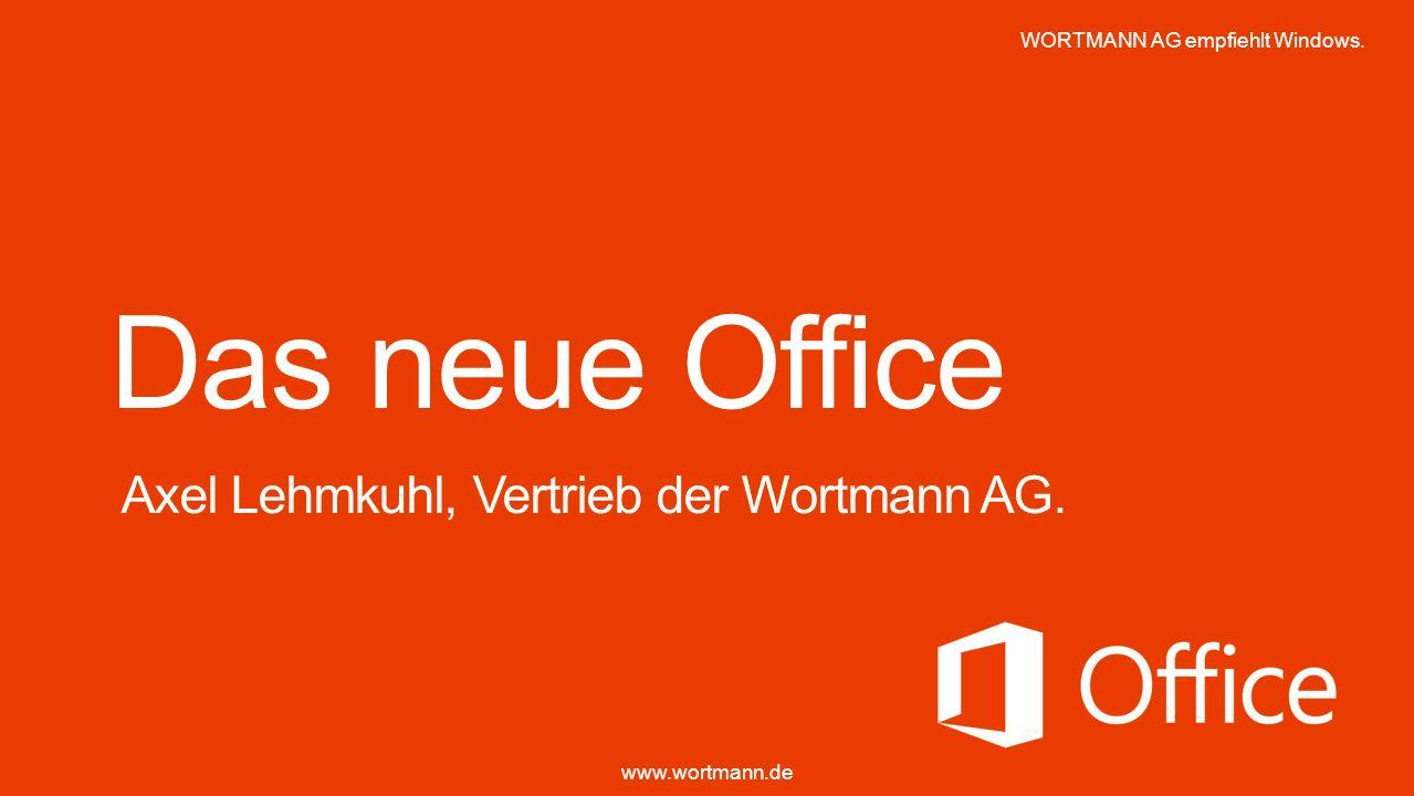Bestes Office-Erlebnis auf Windows 8 Personalisiert, flexibel, überall verfügbar Verbinden mit sozialen Netzwerken Neue Nutzungs- möglichkeiten www.wortmann.de WORTMANN AG empfiehlt Windows.