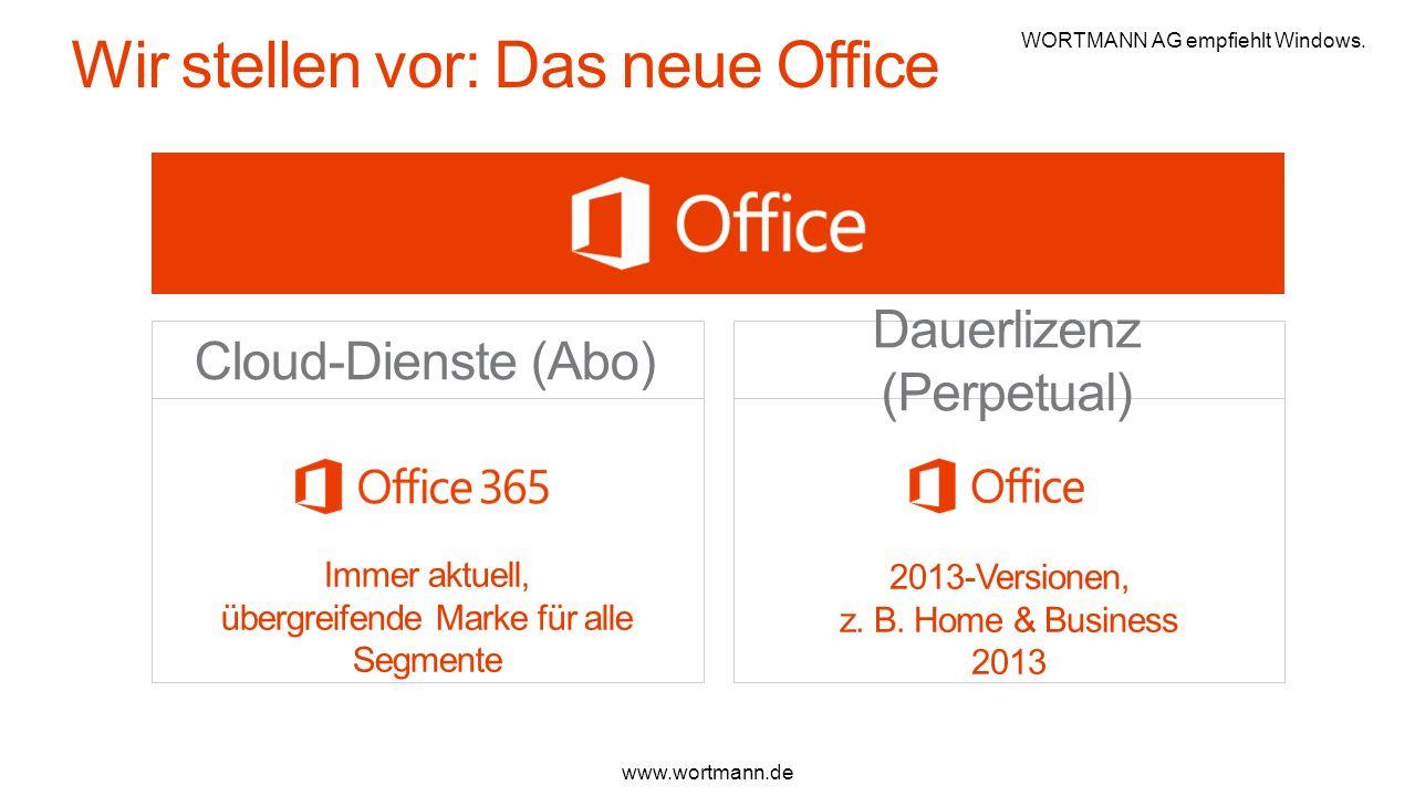 Cloud-Dienste (Abo) Dauerlizenz (Perpetual) Immer aktuell, übergreifende Marke für alle Segmente 2013-Versionen, z. B. Home & Business 2013 www.wortma