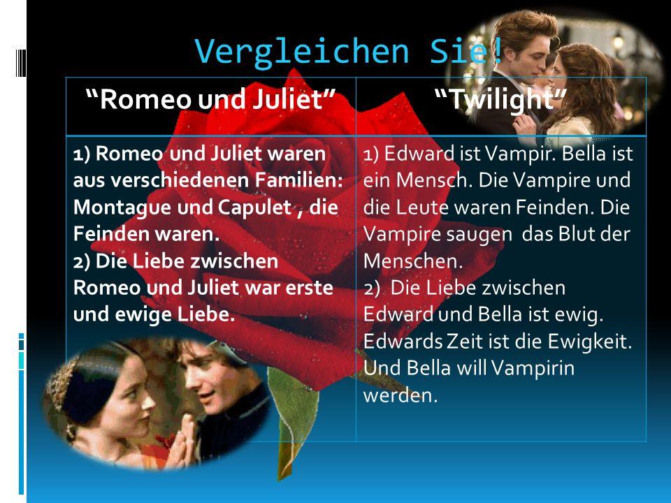 Twilight 1) Romeo und Juliet waren aus verschiedenen Familien: Montague und Capulet, die Feinden waren. 2) Die Liebe zwischen Romeo und Juliet war ers