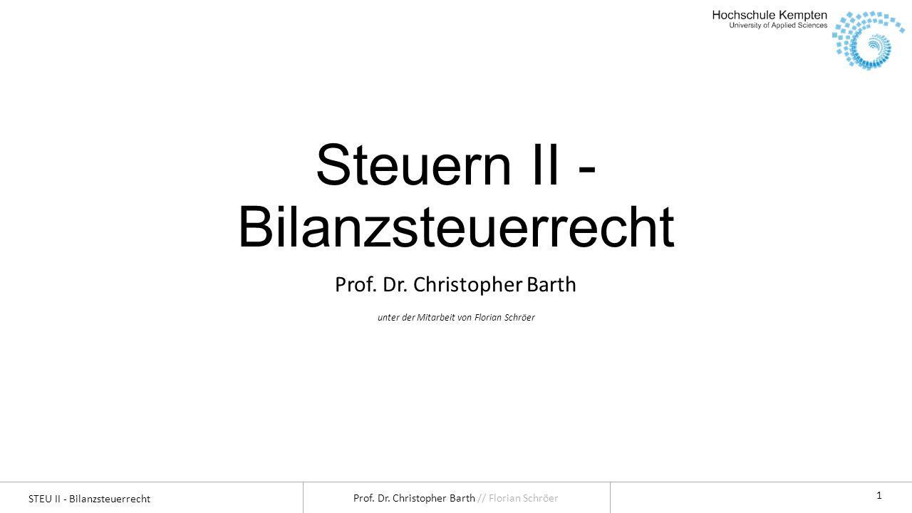 STEU II - Bilanzsteuerrecht Prof. Dr. Christopher Barth // Florian Schröer 1 Steuern II - Bilanzsteuerrecht Prof. Dr. Christopher Barth unter der Mita