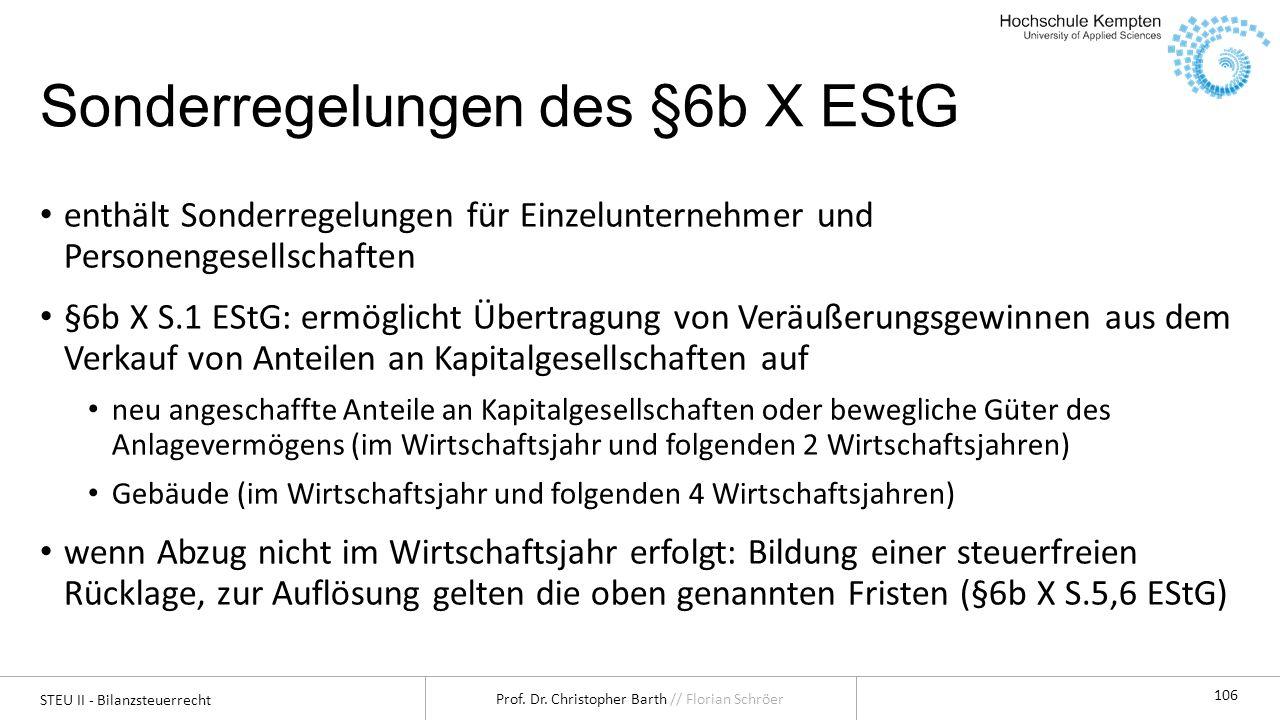 STEU II - Bilanzsteuerrecht Prof. Dr. Christopher Barth // Florian Schröer 106 Sonderregelungen des §6b X EStG enthält Sonderregelungen für Einzelunte
