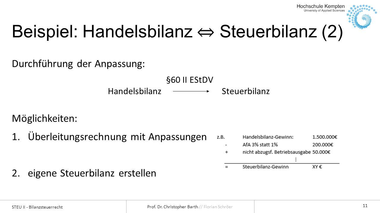 STEU II - Bilanzsteuerrecht Prof. Dr. Christopher Barth // Florian Schröer 11 Durchführung der Anpassung: Möglichkeiten: 1.Überleitungsrechnung mit An