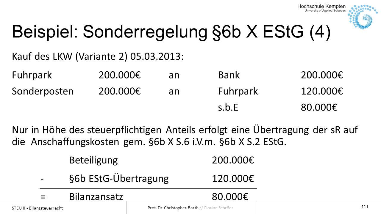 STEU II - Bilanzsteuerrecht Prof. Dr. Christopher Barth // Florian Schröer 111 Beispiel: Sonderregelung §6b X EStG (4) Kauf des LKW (Variante 2) 05.03
