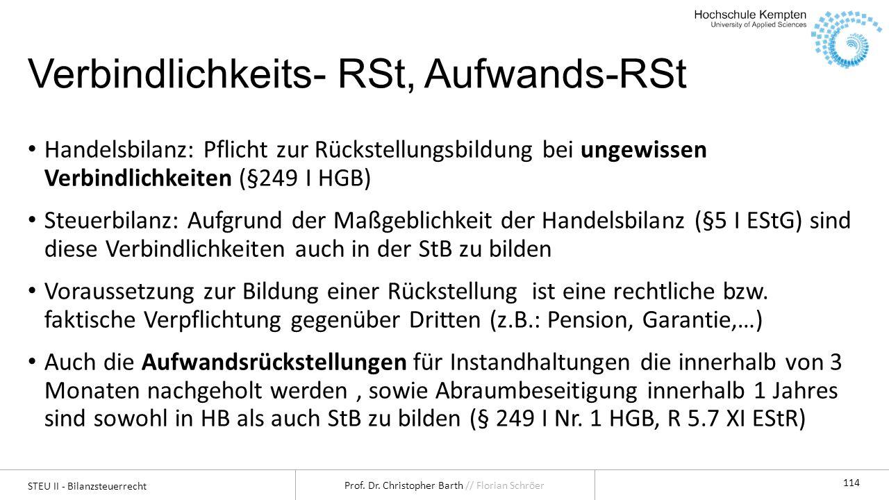 STEU II - Bilanzsteuerrecht Prof. Dr. Christopher Barth // Florian Schröer 114 Verbindlichkeits- RSt, Aufwands-RSt Handelsbilanz: Pflicht zur Rückstel