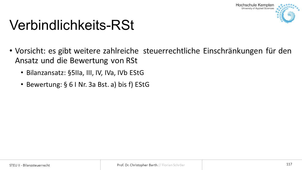 STEU II - Bilanzsteuerrecht Prof. Dr. Christopher Barth // Florian Schröer 117 Verbindlichkeits-RSt Vorsicht: es gibt weitere zahlreiche steuerrechtli