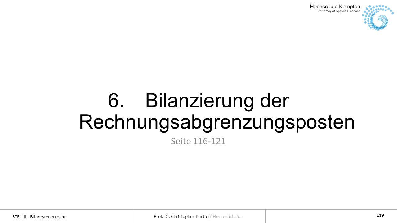 STEU II - Bilanzsteuerrecht Prof. Dr. Christopher Barth // Florian Schröer 119 6.Bilanzierung der Rechnungsabgrenzungsposten Seite 116-121