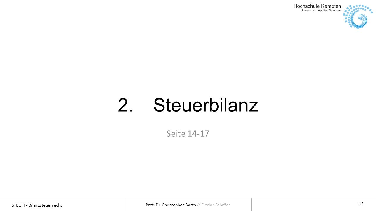 STEU II - Bilanzsteuerrecht Prof. Dr. Christopher Barth // Florian Schröer 12 2.Steuerbilanz Seite 14-17
