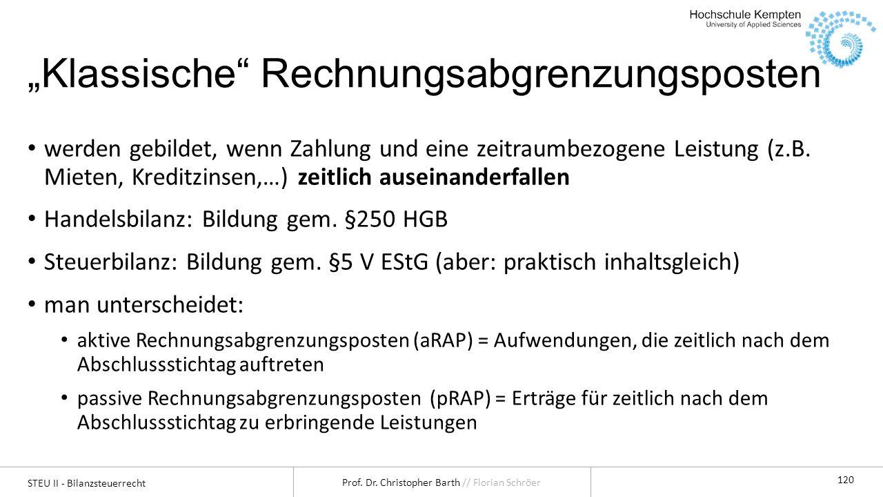 STEU II - Bilanzsteuerrecht Prof. Dr. Christopher Barth // Florian Schröer 120 Klassische Rechnungsabgrenzungsposten werden gebildet, wenn Zahlung und