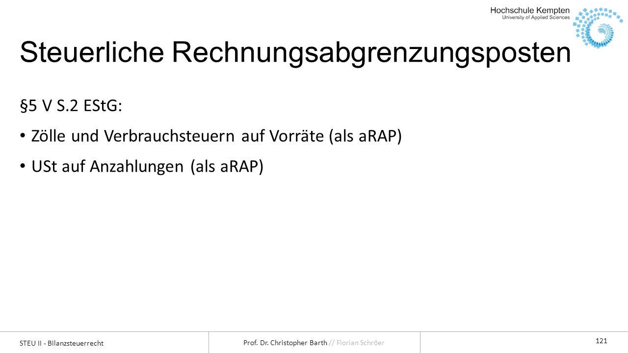 STEU II - Bilanzsteuerrecht Prof. Dr. Christopher Barth // Florian Schröer 121 Steuerliche Rechnungsabgrenzungsposten §5 V S.2 EStG: Zölle und Verbrau