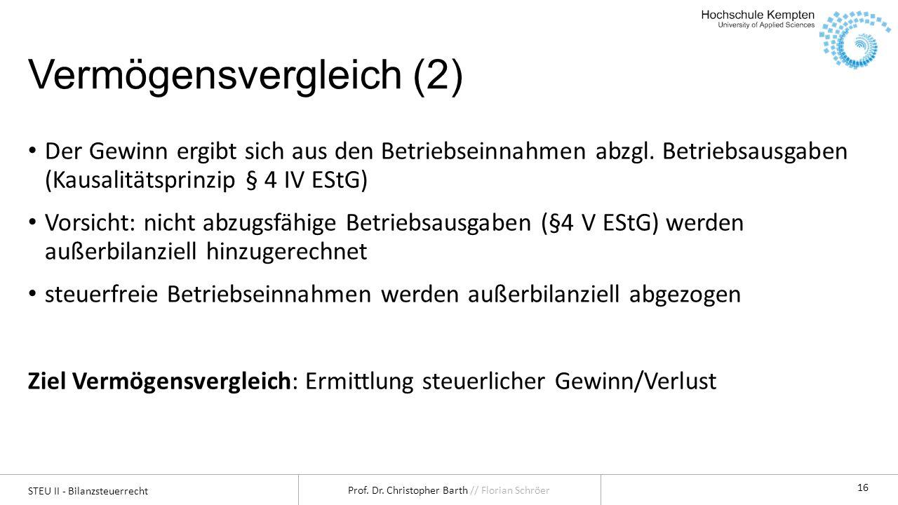 STEU II - Bilanzsteuerrecht Prof. Dr. Christopher Barth // Florian Schröer 16 Vermögensvergleich (2) Der Gewinn ergibt sich aus den Betriebseinnahmen