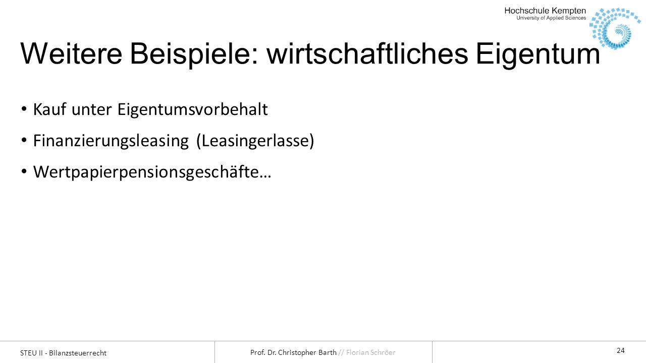 STEU II - Bilanzsteuerrecht Prof. Dr. Christopher Barth // Florian Schröer 24 Weitere Beispiele: wirtschaftliches Eigentum Kauf unter Eigentumsvorbeha
