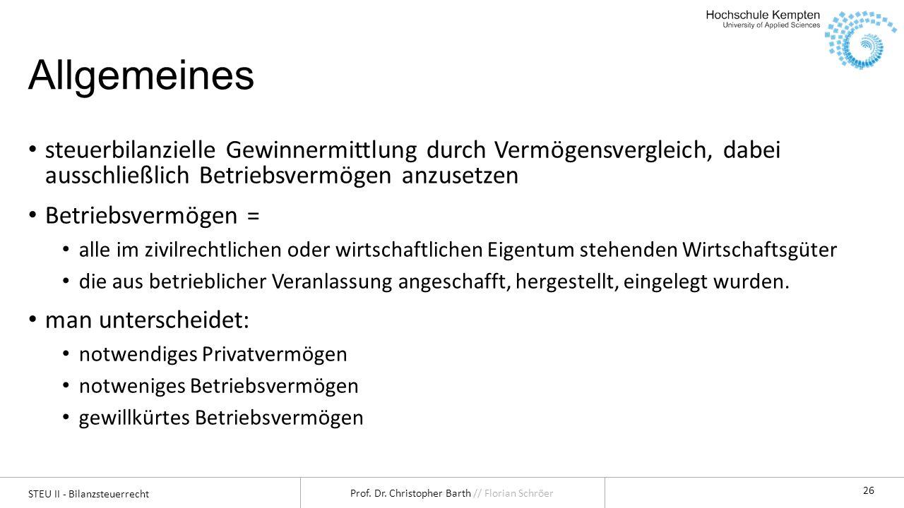 STEU II - Bilanzsteuerrecht Prof. Dr. Christopher Barth // Florian Schröer 26 Allgemeines steuerbilanzielle Gewinnermittlung durch Vermögensvergleich,