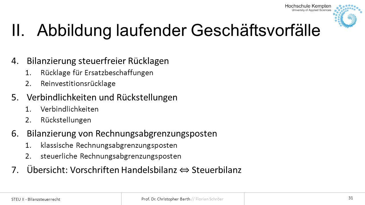 STEU II - Bilanzsteuerrecht Prof. Dr. Christopher Barth // Florian Schröer 31 II.Abbildung laufender Geschäftsvorfälle